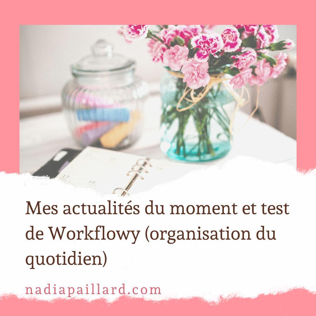 Mes actualités du moment et test de workflowy (organisation du quotidien)